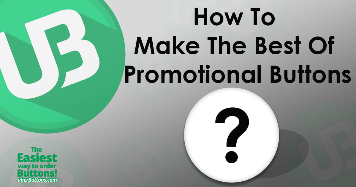 How To Make The Best Of Promotional Buttons